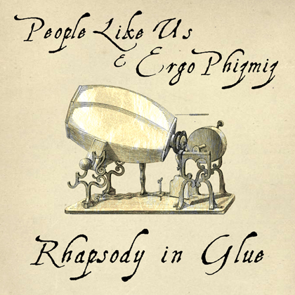 People_Like_Us+Ergo_Phizmiz-Rhapsody_In_Glue-art